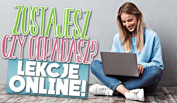 Zostajesz czy odpadasz? – Lekcje online!