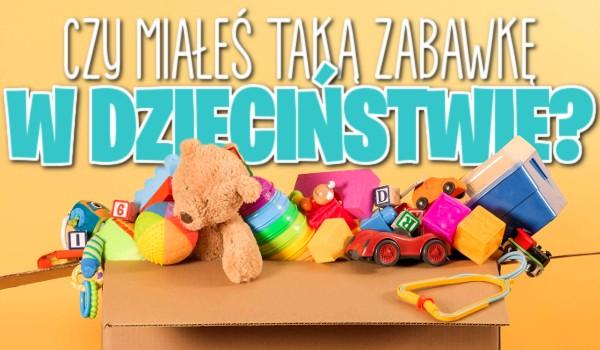 Czy miałeś taką zabawkę w dzieciństwie?