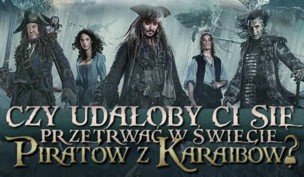 """Czy udałoby Ci się przetrwać w świecie """"Piratów z Karaibów""""? Przetrwanie!"""