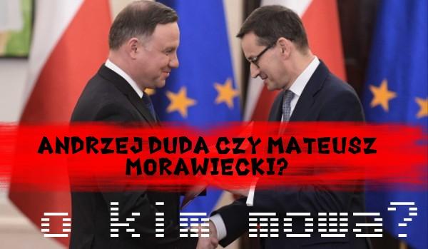 Andrzej Duda czy Mateusz Morawiecki? – O kim mowa?