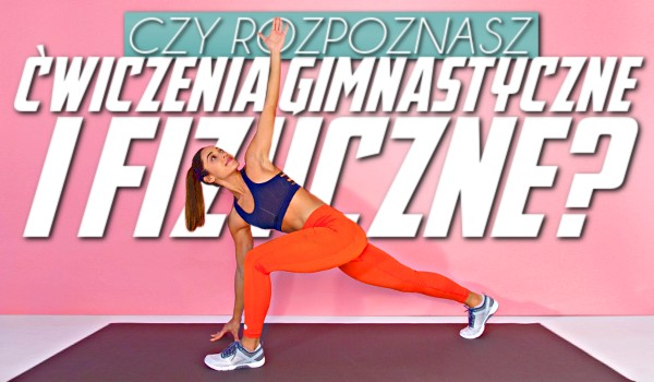 Czy rozpoznasz ćwiczenia gimnastyczne i fizyczne?