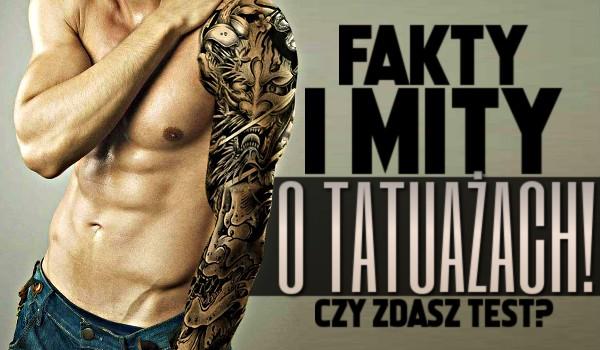 Fakty i mity o tatuażach! – Zdasz test?
