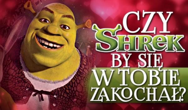Czy Shrek by się w Tobie zakochał?