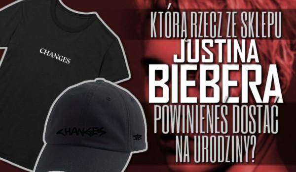 Którą rzecz ze sklepu Justina Biebera powinieneś dostać na urodziny?