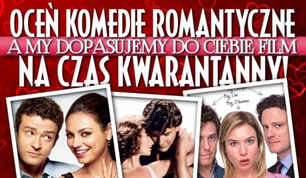 Oceń komedie romantyczne, a my dopasujemy do Ciebie film na czas kwarantanny!