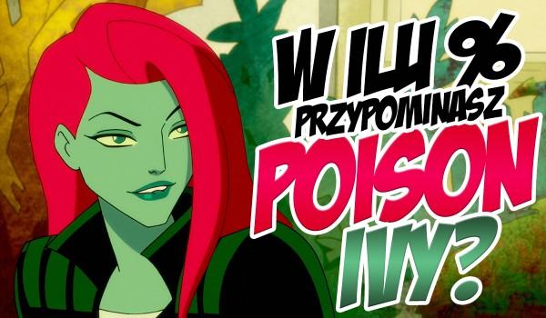 W ilu % przypominasz Poison Ivy?