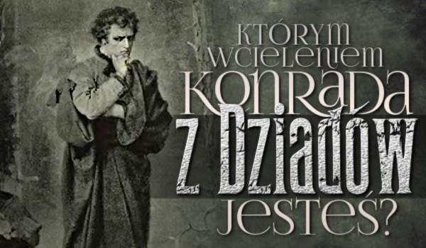 """Którym wcieleniem Konrada z """"Dziadów"""" jesteś?"""