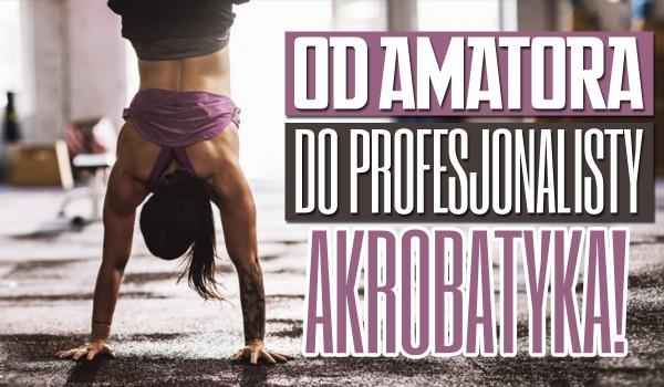 Od amatora do profesjonalisty! – Akrobatyka