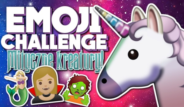 Emoji Challenge: Mityczne kreatury!