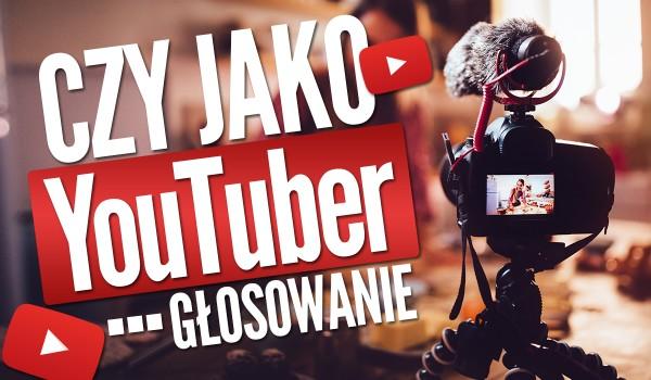 Czy jako YouTuber… – Głosowanie!