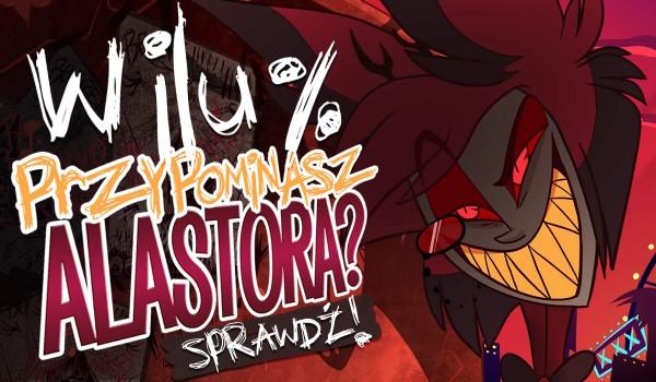 W ilu % przypominasz Alastora?