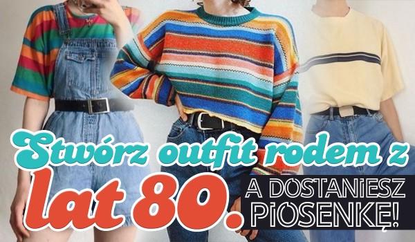 Stwórz outfit rodem z lat 80., a dostaniesz popową piosenkę do posłuchania!