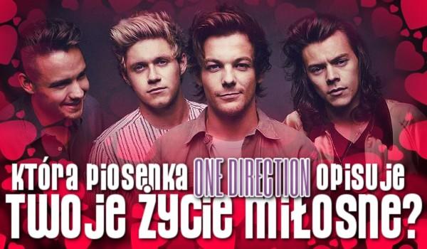 Która piosenka One Direction opisuje Twoje życie miłosne?