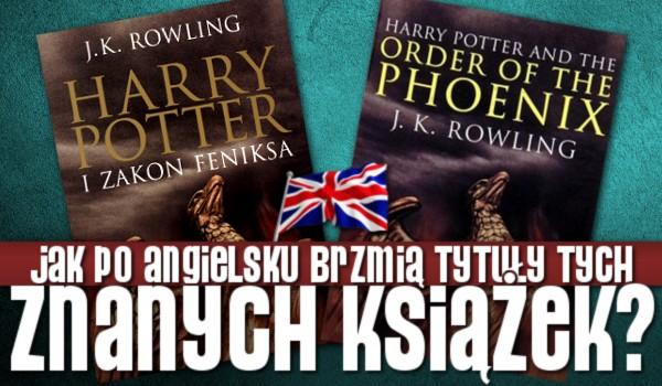 Jak po angielsku brzmią nazwy tych znanych książek?