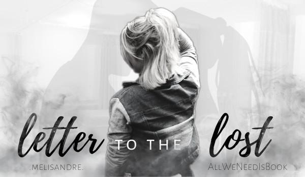 Letter To The Lost  ~ Potrzebujesz mnie