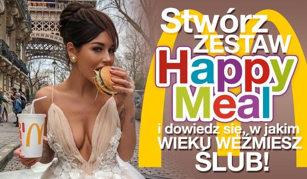 Stwórz zestaw Happy Meal i dowiedz się, w jakim wieku weźmiesz ślub!