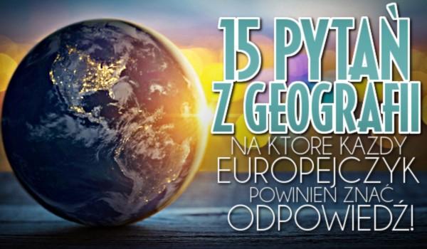 15 pytań z geografii, na które każdy Europejczyk powinien znać odpowiedź!