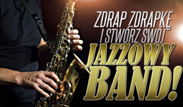 Zdrap zdrapkę i stwórz swój jazzowy band!