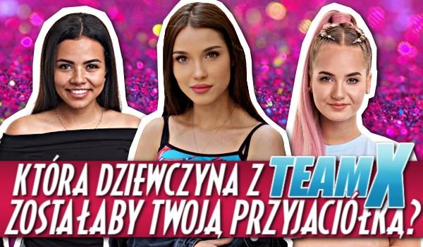 Która dziewczyna z Team X zostałaby Twoją przyjaciółką?