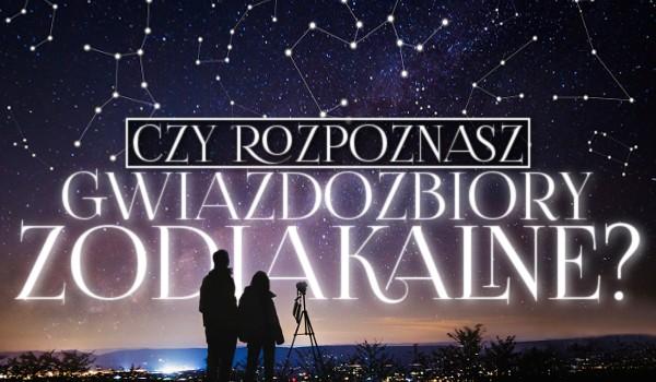 Czy rozpoznasz gwiazdozbiory zodiakalne?