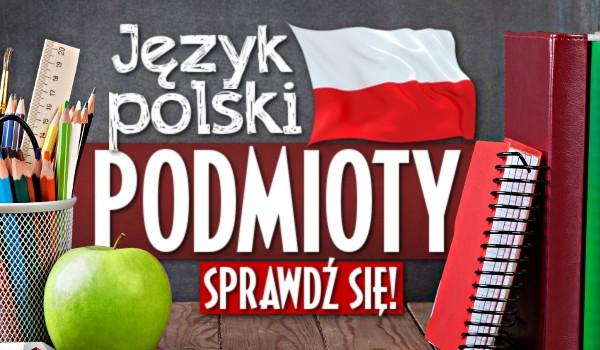 Język polski — podmioty!