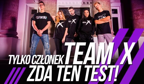 Tylko członek Team X zda ten test!