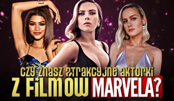 Czy znasz atrakcyjne aktorki z filmów Marvela?