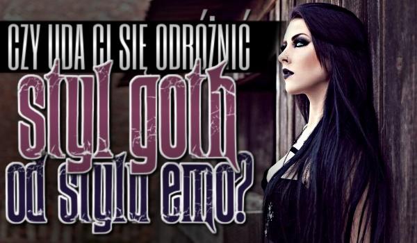 Czy uda Ci się odróżnić styl goth od stylu emo?