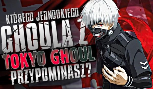 """Którego jednookiego ghoula z """"Tokyo Ghoul"""" przypominasz?"""