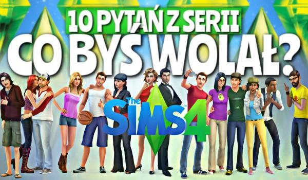 """10 pytań z serii """"Co byś wolał?"""" – The Sims"""