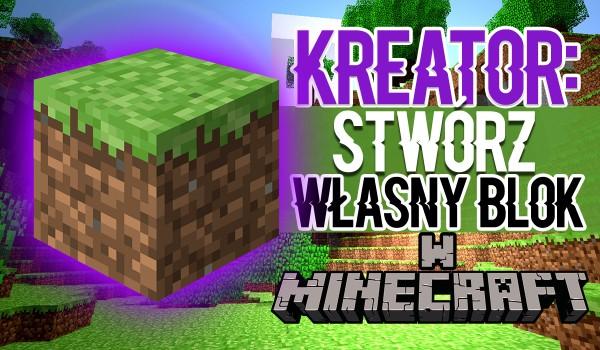 Kreator: Stwórz swój własny blok w Minecraft!