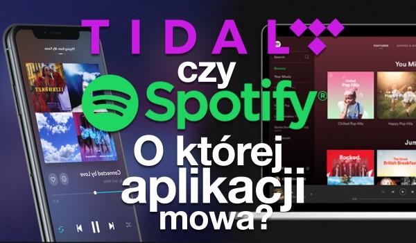TIDAL czy Spotify? O której aplikacji mowa?