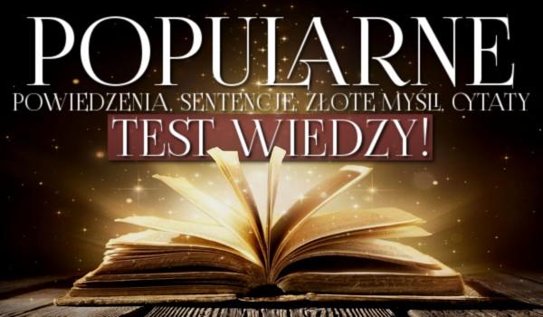 Popularne powiedzenia, sentencje, złote myśli i cytaty – test wiedzy!