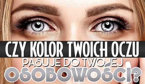Czy kolor Twoich oczu pasuje do Twojej osobowości?