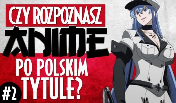 Czy rozpoznasz anime po polskim tytule? Część druga!