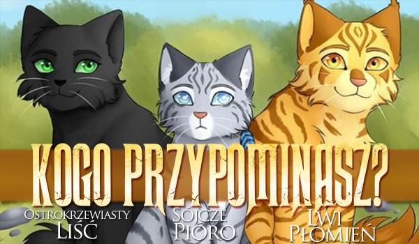 Jesteś jak Sójcze Pióro, Ostrokrzewiasty Liść czy Lwi Płomień?