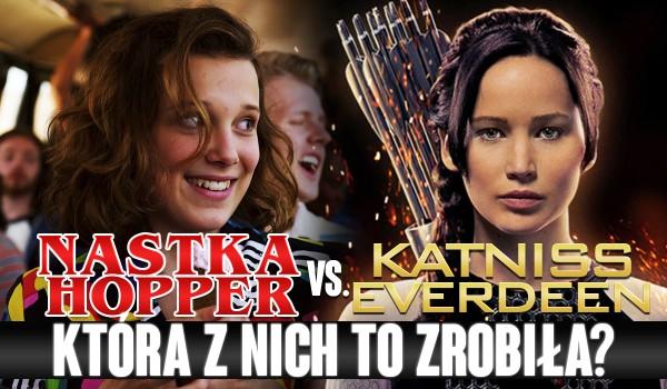Nastka Hopper vs. Katniss Everdeen. Która z nich to zrobiła?