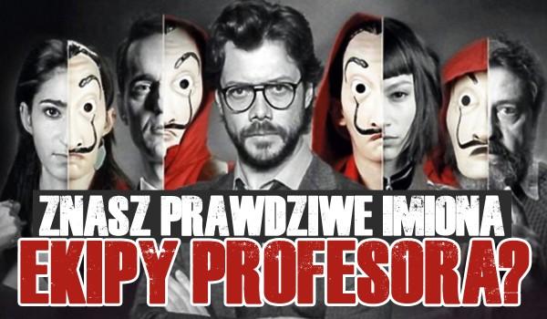 Czy znasz prawdziwe imiona Ekipy Profesora?
