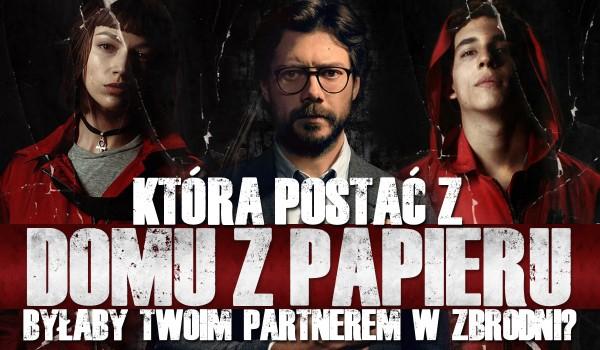 """Kto z """"Domu z papieru"""" byłby Twoim partnerem w zbrodni podczas kwarantanny?"""