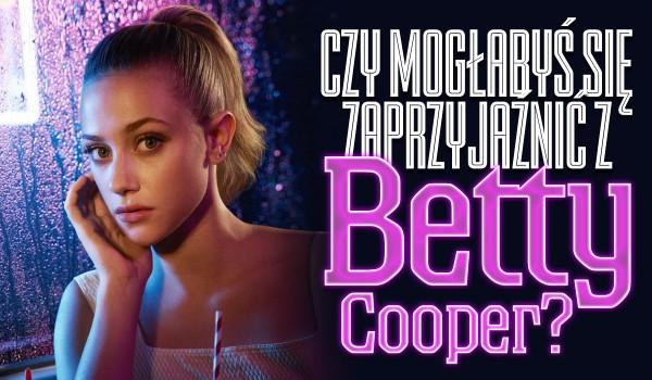 Czy mogłabyś zaprzyjaźnić się z Betty Cooper?