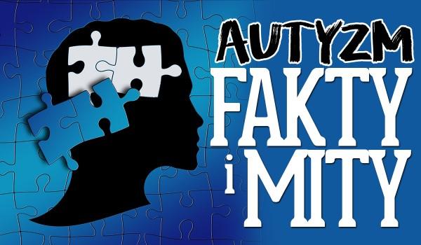 Autyzm – fakty czy mity?