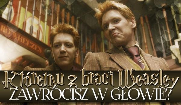 Któremu z braci Weasley zawrócisz w głowie?