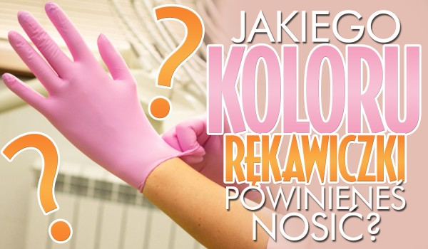 Jakiego koloru rękawiczki jednorazowe powinieneś nosić podczas pandemii koronawirusa?