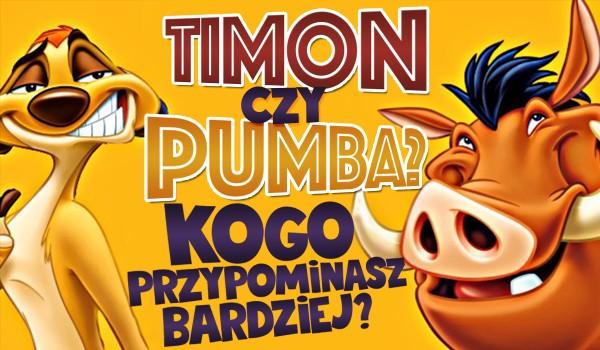 Timon czy Pumba? – Kogo przypominasz bardziej?