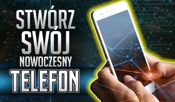 Stwórz swój nowoczesny telefon!