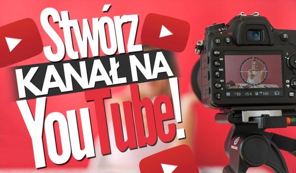 Stwórz kanał na YouTube!