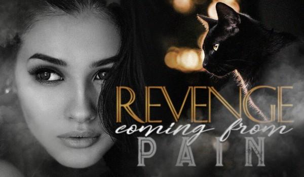 revenge coming from pain