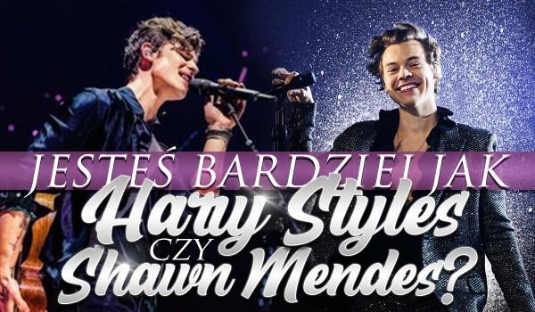 Jesteś jak Harry Styles czy Shawn Mendes?