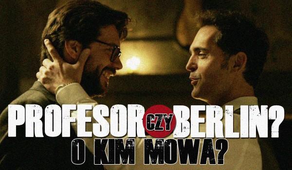 Profesor czy Berlin? – O kim mowa?