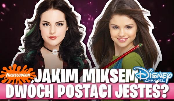 Jakim miksem dwóch postaci z Disney Channel i Nickelodeon jesteś?